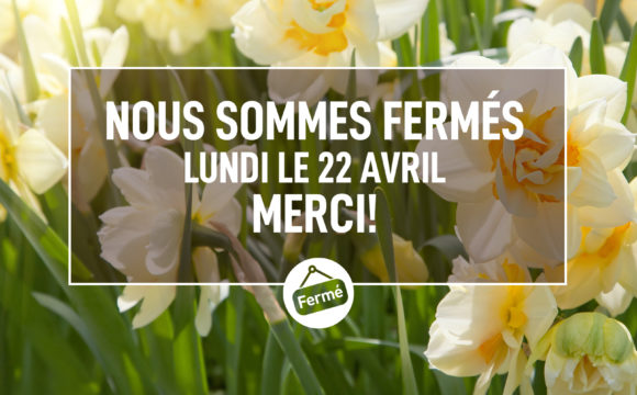 Nous serons fermés lundi le 22 avril pour le lundi de Pâques.